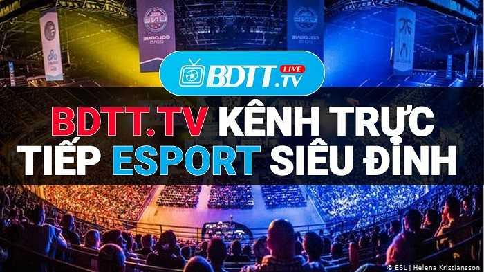 BDTT.tv kênh trực tiếp Esport siêu đỉnh