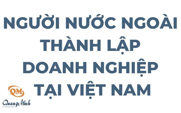 Quy định mới cho người nước ngoài thành lập doanh nghiệp tại Việt Nam