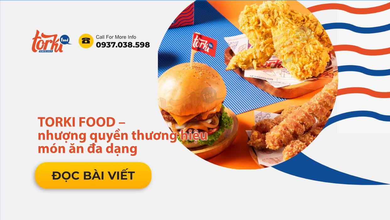 TORKI FOOD - nhượng quyền thương hiệu món ăn đa dạng - Torki Food